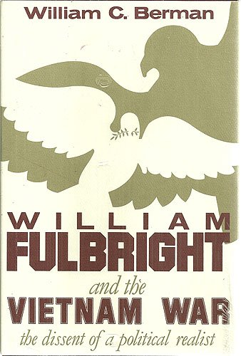 William Fulbright and the Vietnam War: The Dissent of a Political Realist