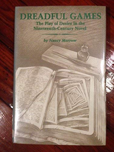 Dreadful Games: The Play of Desire in the Nineteenth-Century Novel: Morrow, Nancy