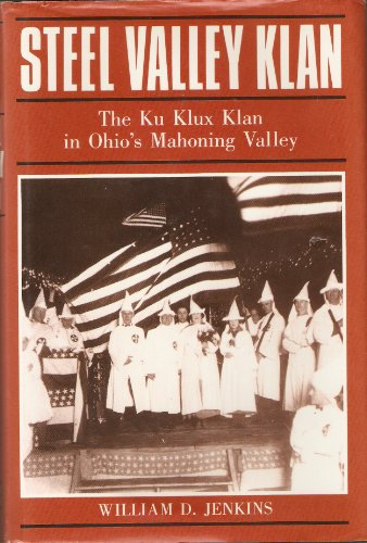 STEEL VALLEY KLAN: The Ku Klux Klan in Ohio's Mahoning Valley: Jenkins, William