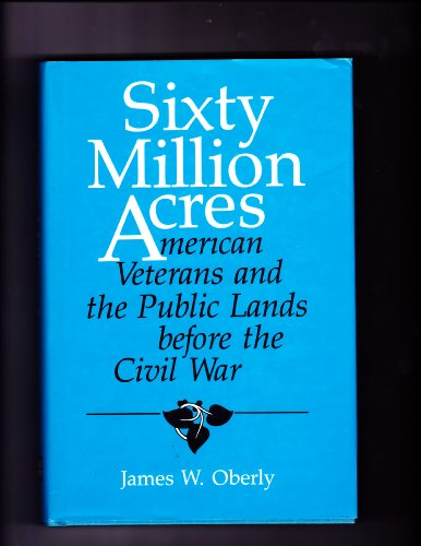Sixty Million Acres: American Veterans and the: James Warren Oberly