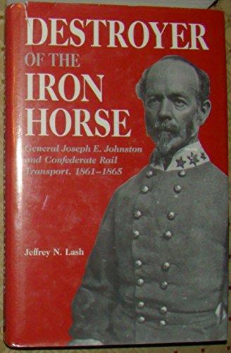 Destroyer of the Iron Horse: General Joseph: Lash, Jeffrey N.