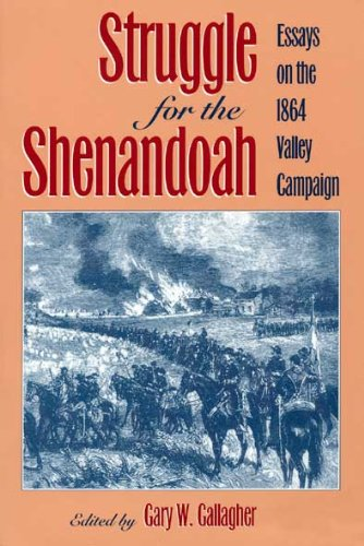 Struggle for the Shenandoah: Essays on the 1864 Valley Campaign (Studies in the Social and Cultural) (087338430X) by Gary W. Gallagher