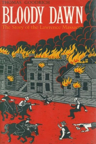Bloody Dawn: The Story of the Lawrence Massacre: Goodrich, Thomas