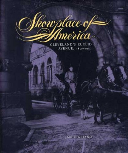 SHOWPLACE OF AMERICA; CLEVELAND'S EUCLID AVENUE, 1850-1910. [Cleveland, Ohio architecture and loc...