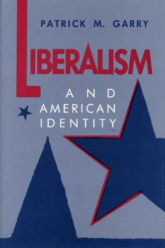 Liberalism and American Identity.: Garry, Patrick M.