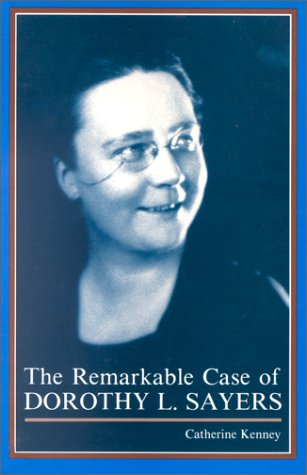 The Remarkable Case of Dorothy L. Sayers: Kenney, Catherine