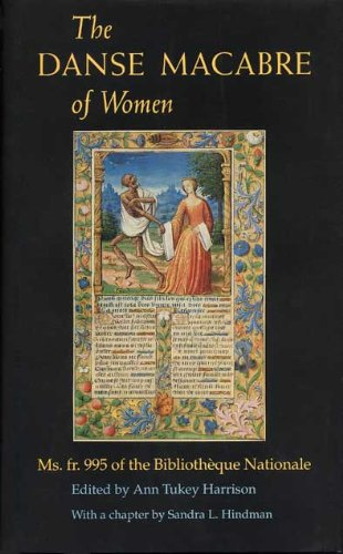 THE DANSE MACABRE OF WOMEN: Ms. fr. 995 of the Bibliotheque Nationale: Harrison, Ann Tukey