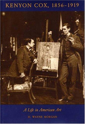 Kenyon Cox 1856 1919: A Life in American Art: Morgan, H. Wayne