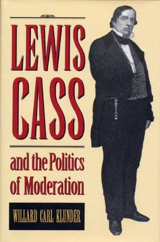 Lewis Cass and the Politics of Moderation: Klunder, Willard Carl