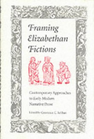 Framing Elizabethan Fictions - Contemporary Approaches to Early Modern Narrative Prose: Relihan, ...