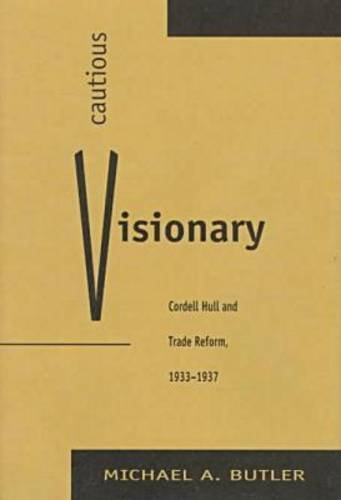 9780873385961: Cautious Visionary: Cordell Hull and Trade Reform, 1933-37 (American Diplomatic History)