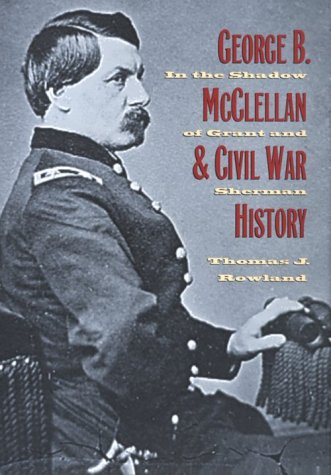 9780873386036: George B. McClellan and Civil War History: In the Shadow of Grant and Sherman