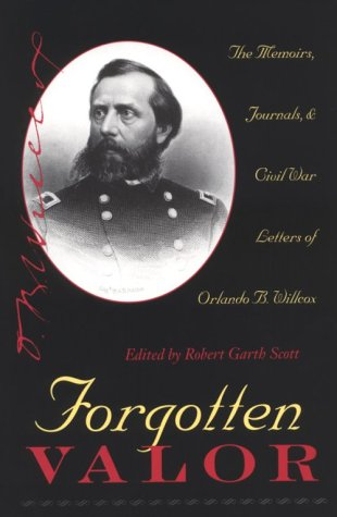 Forgotten Valor: The Memoirs, Journals & Civil War Letters of Orlando B. Willcox (Mint First Edit...
