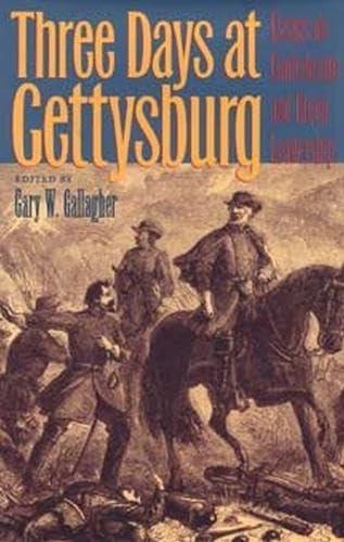 9780873386296: Three Days at Gettysburg: Essays on Confederate and Union Leadership