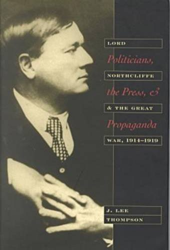 9780873386371: Politicians, the Press, and Propaganda: Lord Northcliffe and the Great War, 1914-1919
