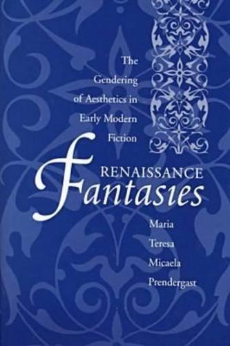 Renaissance Fantasies: The Gendering of Aesthetics in: Prendergast, Maria Teresa