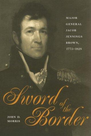 9780873386593: Sword of the Border: Major General Jacob Jennings Brown, 1775-1828