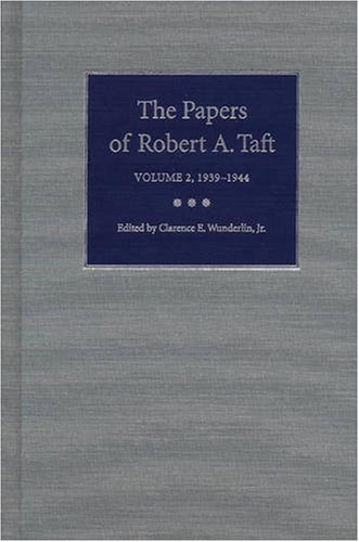 The Papers of Robert A. Taft: 1939-1944: Taft, Robert A., Wunderlin, Clarence E.