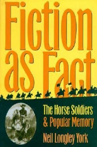 FICTION AS FACT: The Horse Soldiers and Popular Memory: York, Neil Longley