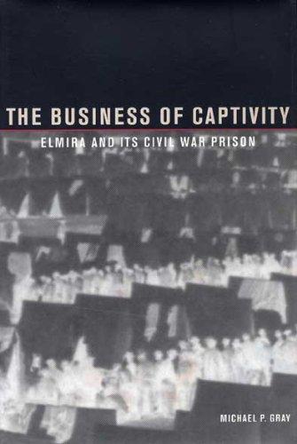 9780873387088: The Business of Captivity: Elmira and Its Civil War Prisoners
