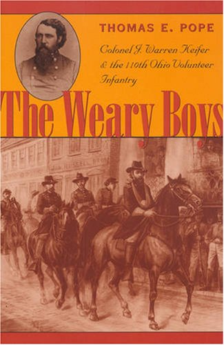 9780873387293: The Weary Boys: Colonel J. Warren Keifer and the 110th Ohio Volunteer Infantry