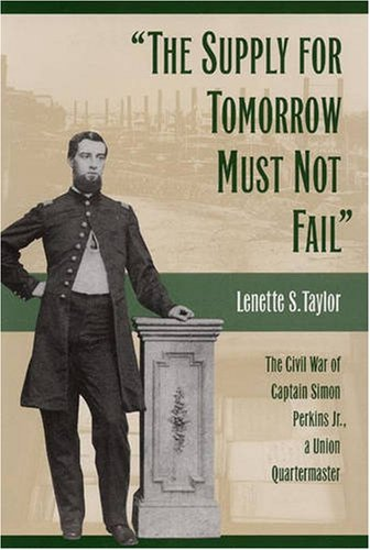 9780873387835: The Supply for Tomorrow Must Not Fail: The Civil War of Captain Simon Perkins Jr., Union Quartermaster