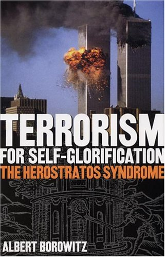 9780873388184: Terrorism for Self-Glorification: The Herosratos Syndrome: The Herostratos Syndrome