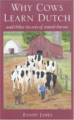 Why Cows Learn Dutch: And Other Secrets: James, Randy