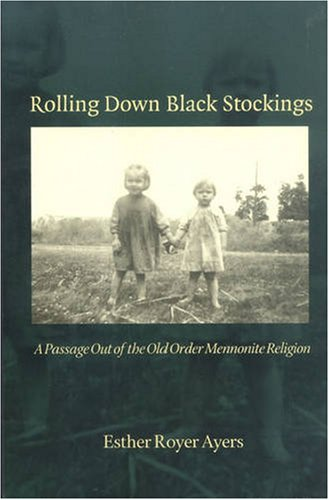 9780873388283: Rolling Down Black Stockings: A Passage Out Of The Old Order Mennonite Religion