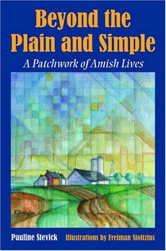 Beyond the Plain And Simple: A Patchwork of Amish Lives: Stevick, Pauline