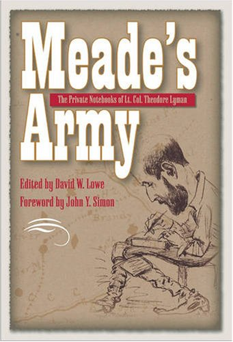 Meade's Army: The Private Notebooks of Lt. Col. Theodore Lyman (Civil War in the North): Lowe,...