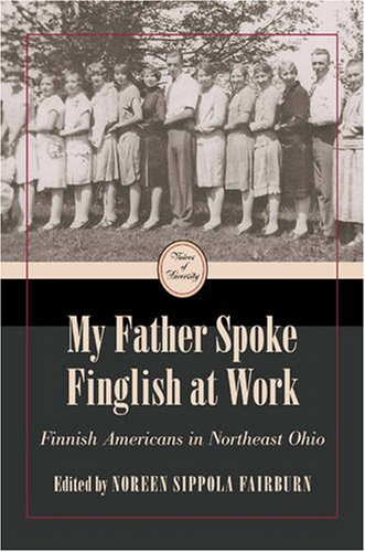 My Father Spoke Finglish at Work: Finnish: Editor-Noreen Sippola Fairburn