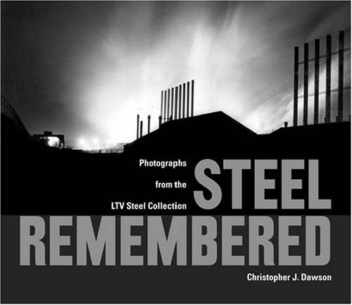 Steel Remembered: Photos from the LTV Steel Collection (Hardcover): Christopher J. Dawson