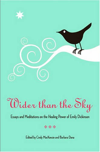 9780873389198: Wider Than the Sky: Essays and Meditations on the Healing Power of Emily Dickinson (Literature & Medicine)