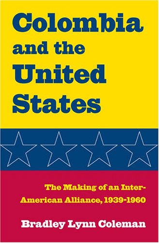 9780873389266: Colombia and the United States: The Making of an Inter-American Alliance, 1939-1960