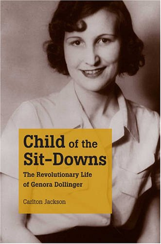 Child of the Sit-Downs: The Revolutionary Life of Genora Dollinger (0873389441) by Carlton Jackson
