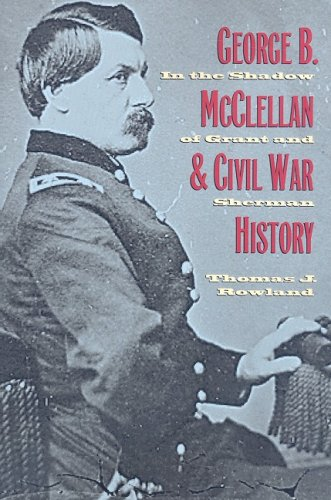 9780873389891: George B. McClellan and Civil War History: In the Shadow of Grant and Sherman