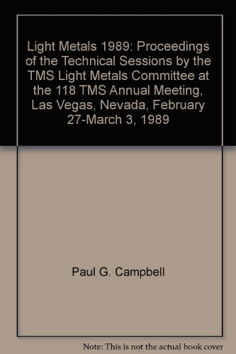 9780873390828: Light Metals 1989: Proceedings of the Technical Sessions by the TMS Light Metals Committee at the 118 TMS Annual Meeting, Las Vegas, Nevada, February 27-March 3, 1989