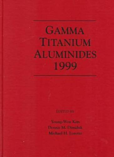 9780873394512: Gamma Titanium Aluminides 1999: Proceedings of a Symposium Sponsored by the Mpmd and Smd Divisions of the Minerals, Metals & Materials Society (Tms), Held During the 1999 Tms Annual