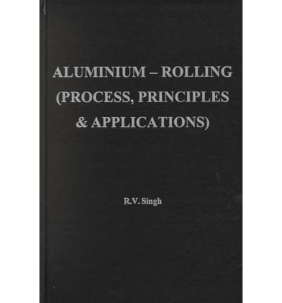 9780873394741: Aluminum Rolling: Process Principles and Their Applications