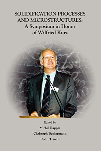 9780873395724: Solidification Processes and Microstructures: A Symposium in Honor of Wilfried Kurz