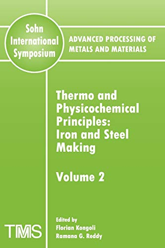 Advanced Processing of Metals and Materials (Sohn International Symposium): Iron and Steel Making ...