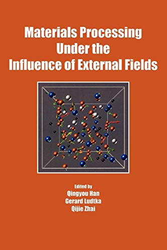 9780873396646: Materials Processing Under the Influence of External Fields