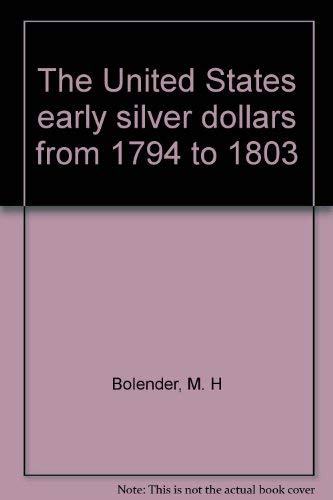 9780873410557: The United States early silver dollars from 1794 to 1803