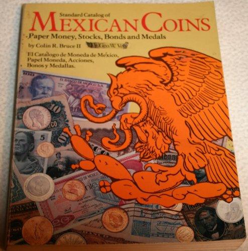 9780873410601: Standard catalog of Mexican coins, paper money, stocks, bonds, and medals =: El catálogo de moneda de México, papel moneda, acciones, bonos y medallas