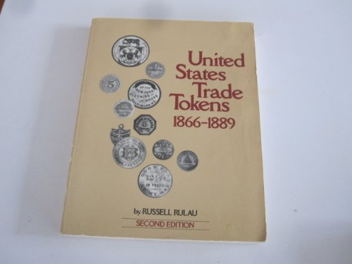 United States Trade Tokens, 1866-1889: Includes Unlisted 1861-1865 Tokens (0873411153) by Russell Rulau