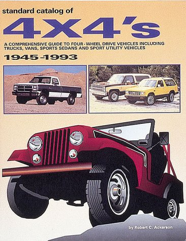 9780873412032: Standard Catalog of 4 x 4's, 1945-93: A Comprehensive Guide to Four-wheel Drive Vehicles Including Trucks, Vans, Sports Sedans and Sport Utility Vehicles