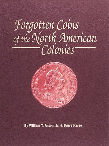 9780873412100: The Forgotten Coins of the North American Colonies: A Modern Survey of Early English and Irish Counterfeit Coppers Circulating in the Americas