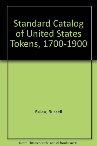 Standard Catalog of U.S. Tokens 1700-1900, New One Source Guide to American Tokens: Rulau, Russell