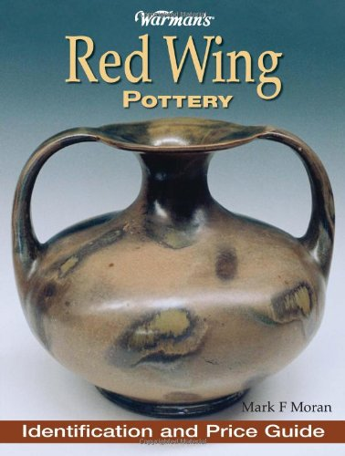 Warman's Red Wing Pottery: Identification and Price Guide: Moran, Mark